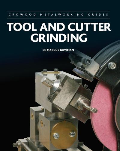 Tool and Cutter Grinding - Crowood Metalworking Guides (Hardback)