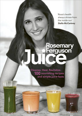 Juice: Cleanse. Heal. Revitalize: 100 nourishing recipes and simple juice fasts (Hardback)