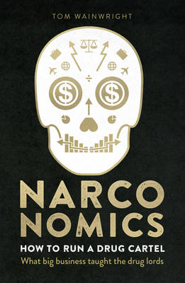 Narconomics: How To Run a Drug Cartel (Hardback)