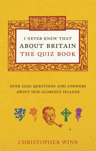 I Never Knew That About Britain: The Quiz Book: Over 1000 questions and answers about our glorious isles (Paperback)