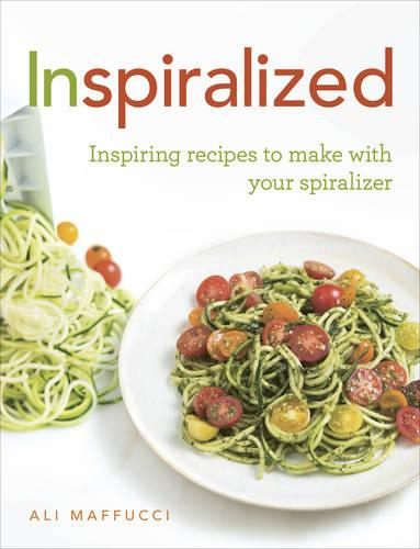 Inspiralized: Inspiring recipes to make with your spiralizer (Paperback)