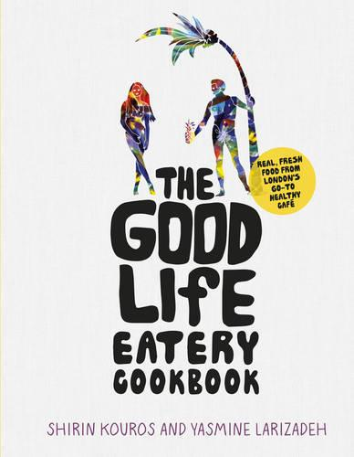 The Good Life Eatery Cookbook: Real, fresh food from London's go-to healthy cafe (Hardback)