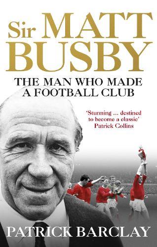 Sir Matt Busby: The Definitive Biography (Paperback)