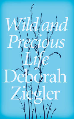 Wild and Precious Life: A Mother's Promise to Honour Her Daughter's Memory (Hardback)