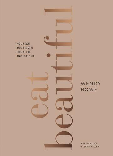 Eat Beautiful: Nourish your skin from the inside out (Hardback)