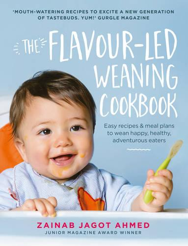 The Flavour-led Weaning Cookbook: Easy recipes & meal plans to wean happy, healthy, adventurous eaters (Hardback)