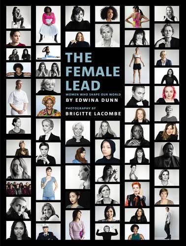 The Female Lead: Women Who Shape Our World (Hardback)