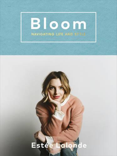 Bloom: navigating life and style (Hardback)