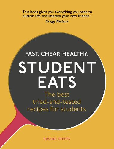 Student Eats: Fast, Cheap, Healthy - the best tried-and-tested recipes for students (Paperback)