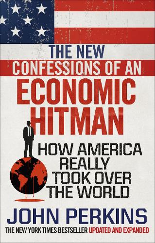 The New Confessions of an Economic Hit Man: How America really took over the world (Paperback)