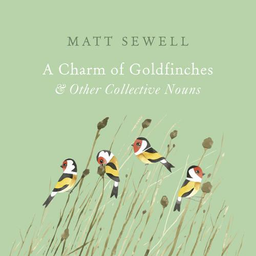 A Charm of Goldfinches and Other Collective Nouns (Hardback)
