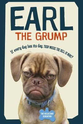 Earl the Grump: If every dog has his day, then where the hell is mine? (Hardback)