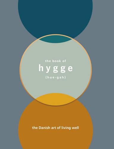 The Book of Hygge: The Danish Art of Living Well (Hardback)