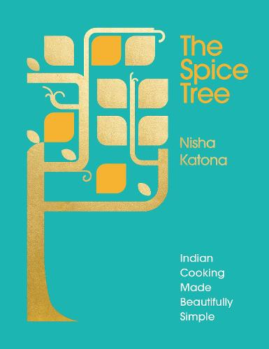 The Spice Tree: Indian Cooking Made Beautifully Simple (Hardback)
