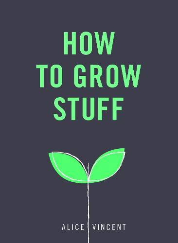 How to Grow Stuff: Easy, no-stress gardening for beginners (Paperback)