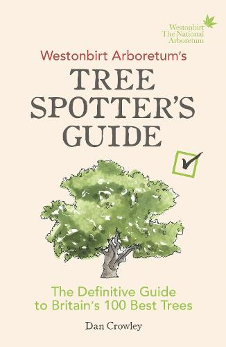 Westonbirt Arboretum's Tree Spotter's Guide: The Definitive Guide to Britain's 100 Best Trees (Paperback)