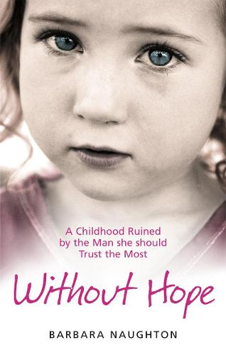 Without Hope: A Childhood Ruined by the Man she should Trust the Most (Paperback)