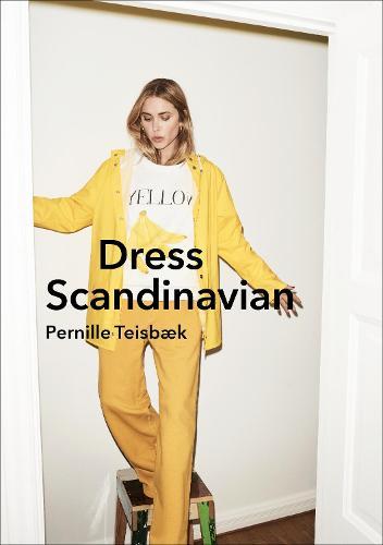 Dress Scandinavian: Style your Life and Wardrobe the Danish Way (Hardback)