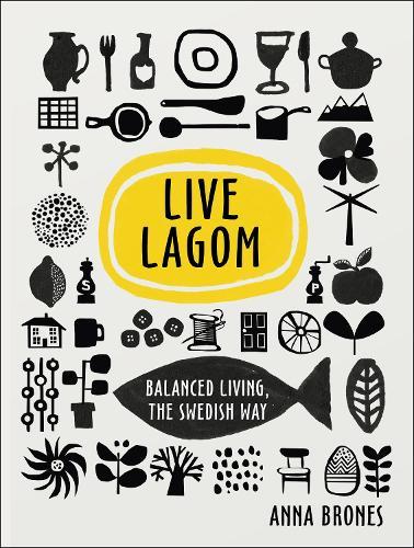 Live Lagom: Balanced Living, The Swedish Way (Hardback)