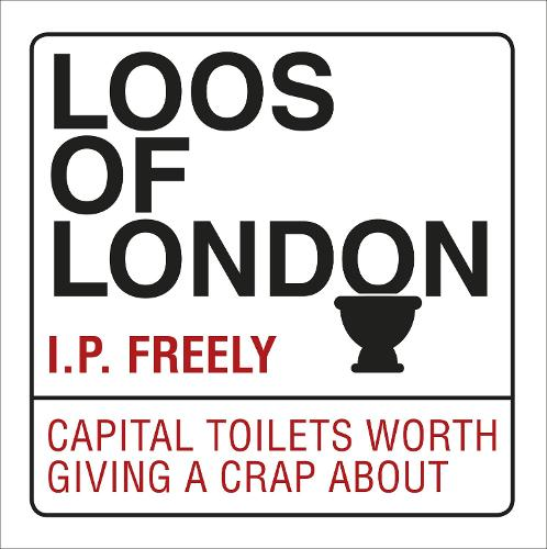 Loos of London: Capital Toilets Worth Giving a Crap About (Paperback)