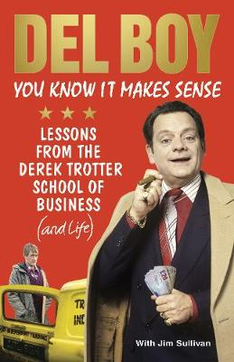 You Know it Makes Sense: Lessons from the Derek Trotter School of Business (and life) (Hardback)