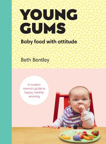 Young Gums: Baby Food with Attitude: A Modern Mama's Guide to Happy, Healthy Weaning (Hardback)