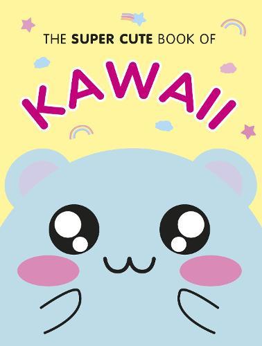 The Super Cute Book of Kawaii (Hardback)