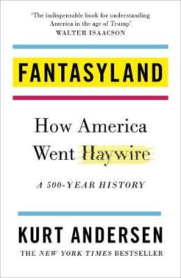 Fantasyland: How America Went Haywire: A 500-Year History (Hardback)