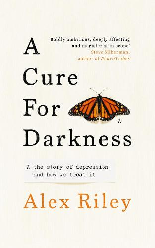 A Cure for Darkness: The story of depression and how we treat it (Hardback)
