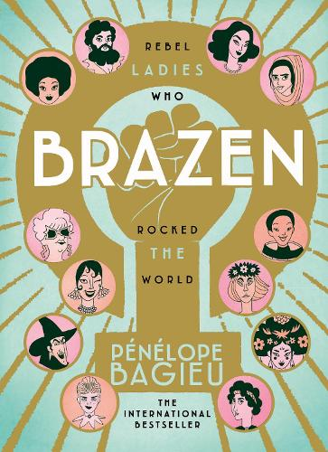 Brazen: Rebel Ladies Who Rocked The World (Hardback)