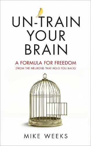 Un-train Your Brain: A formula for freedom (from the neurons that hold you back) (Paperback)