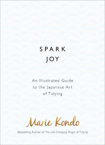 Spark Joy: An Illustrated Guide to the Japanese Art of Tidying (Hardback)