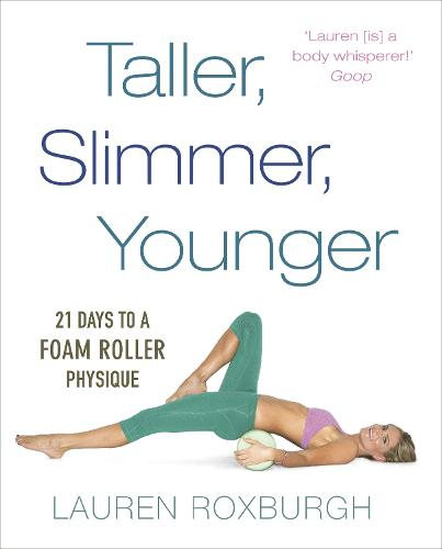 Taller, Slimmer, Younger: 21 Days to a Foam Roller Physique (Paperback)
