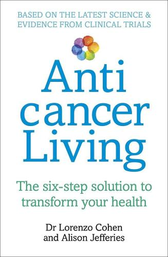 Anticancer Living: The Six Step Solution to Transform Your Health (Paperback)