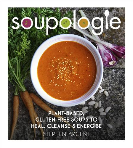 Soupologie: Plant-based, gluten-free soups to heal, cleanse and energise (Hardback)