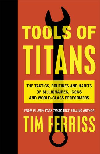 Tools of Titans: The Tactics, Routines, and Habits of Billionaires, Icons, and World-Class Performers (Paperback)