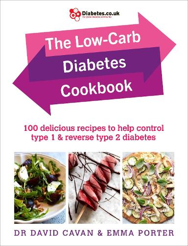 The Low-Carb Diabetes Cookbook: 100 delicious recipes to help control type 1 and reverse type 2 diabetes (Paperback)