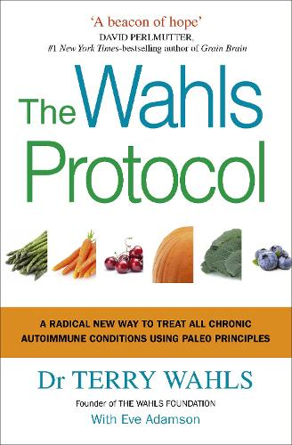 The Wahls Protocol: A Radical New Way to Treat All Chronic Autoimmune Conditions Using Paleo Principles (Paperback)