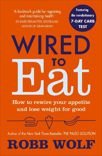 Wired to Eat: How to Rewire Your Appetite and Lose Weight for Good (Paperback)