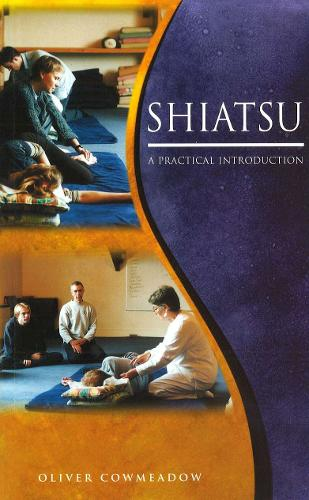 Shiatsu: An Introductory Guide to the Technique and its Benefits (Paperback)