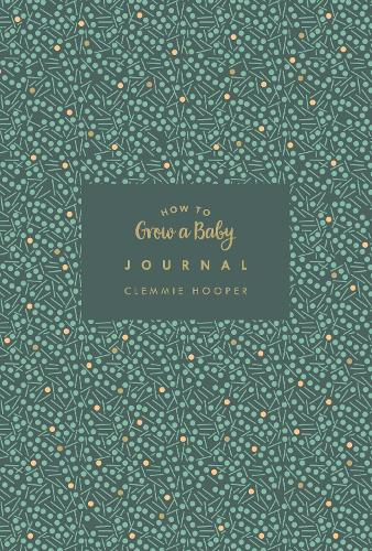 How to Grow a Baby Journal: The perfect companion to bestselling pregnancy and birth book How to Grow a Baby and Push it Out (Baby Record Book) (Hardback)