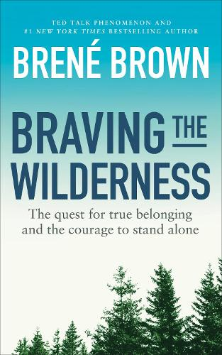 Braving the Wilderness: The quest for true belonging and the courage to stand alone (Paperback)