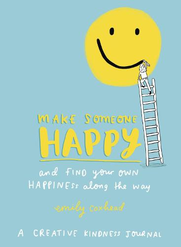 Make Someone Happy and Find Your Own Happiness Along the Way: A Creative Kindness Journal (Paperback)
