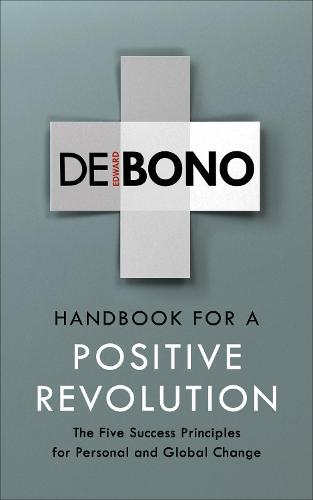 Handbook for a Positive Revolution: The Five Success Principles for Personal and Global Change (Paperback)