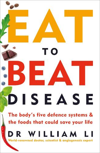 Eat to Beat Disease: The Body's Five Defence Systems and the Foods that Could Save Your Life (Paperback)