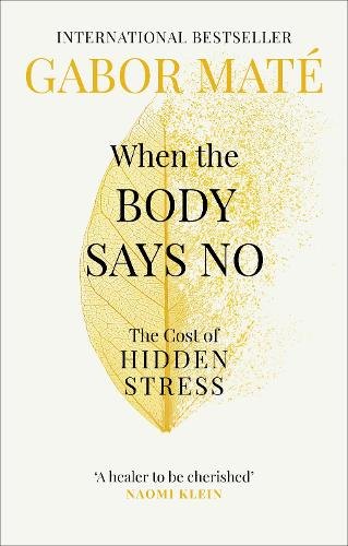 When the Body Says No: The Cost of Hidden Stress (Paperback)