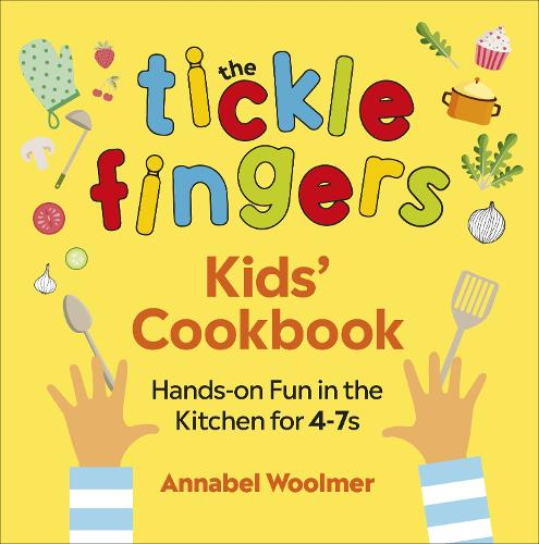 The Tickle Fingers Kids' Cookbook: Hands-on Fun in the Kitchen for 4-7s (Hardback)