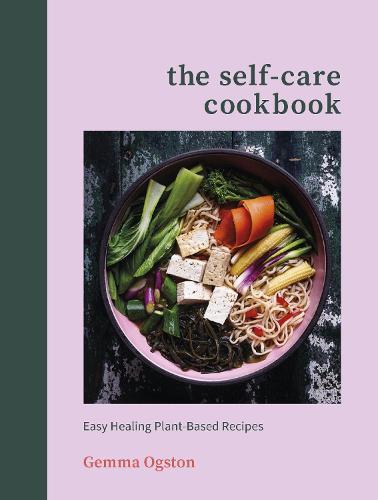 The Self-Care Cookbook: Easy Healing Plant-Based Recipes (Hardback)
