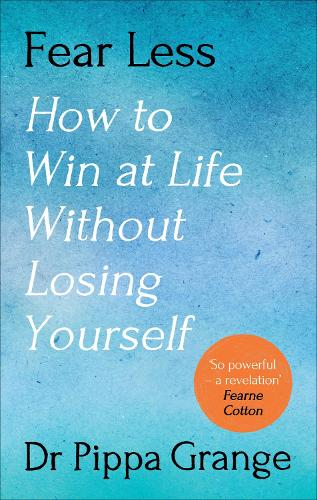 Fear Less: How to Win at Life Without Losing Yourself (Hardback)