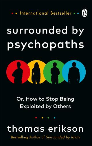 Surrounded by Psychopaths: or, How to Stop Being Exploited by Others (Paperback)